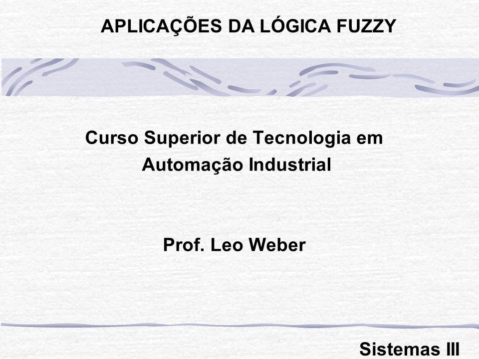 Curso Superior de Tecnologia em Automação Industrial Prof. Leo Weber