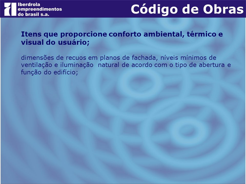 Código de Obras Itens que proporcione conforto ambiental, térmico e visual do usuário;