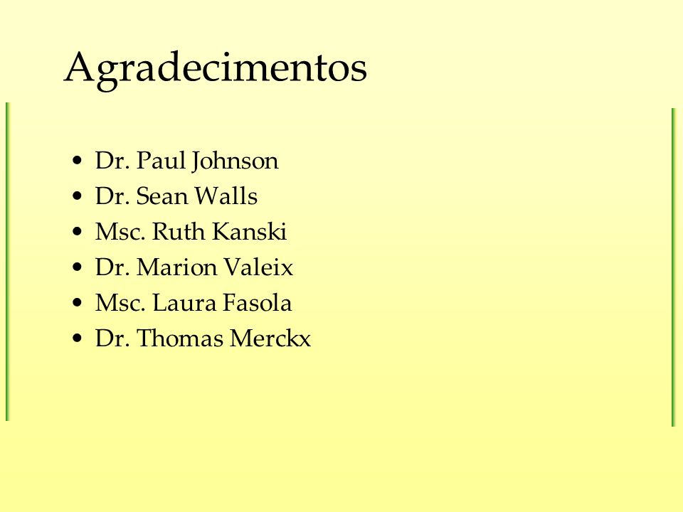 Agradecimentos Dr. Paul Johnson Dr. Sean Walls Msc. Ruth Kanski