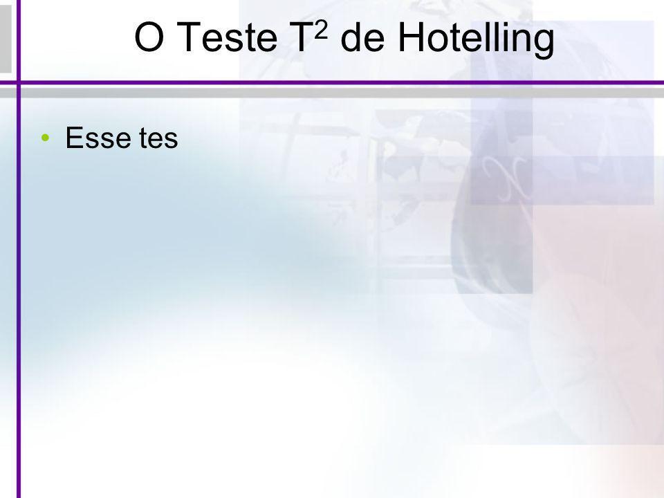 O Teste T2 de Hotelling Esse tes