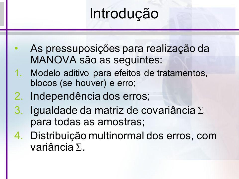 Introdução As pressuposições para realização da MANOVA são as seguintes: Modelo aditivo para efeitos de tratamentos, blocos (se houver) e erro;
