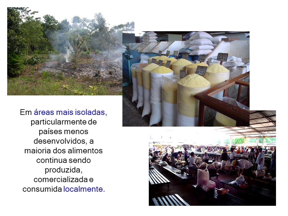 Em áreas mais isoladas, particularmente de países menos desenvolvidos, a maioria dos alimentos continua sendo produzida, comercializada e consumida localmente.