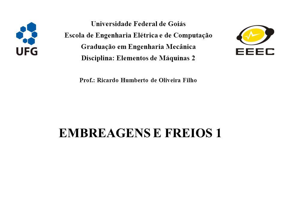 EMBREAGENS E FREIOS 1 Universidade Federal de Goiás
