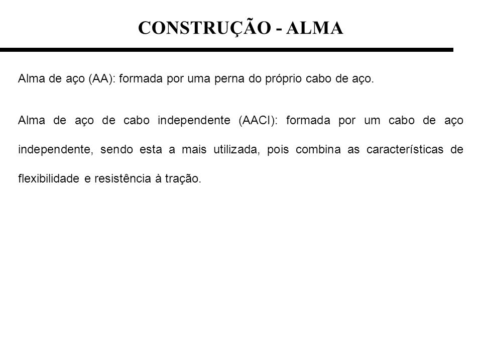 CONSTRUÇÃO - ALMA Alma de aço (AA): formada por uma perna do próprio cabo de aço.