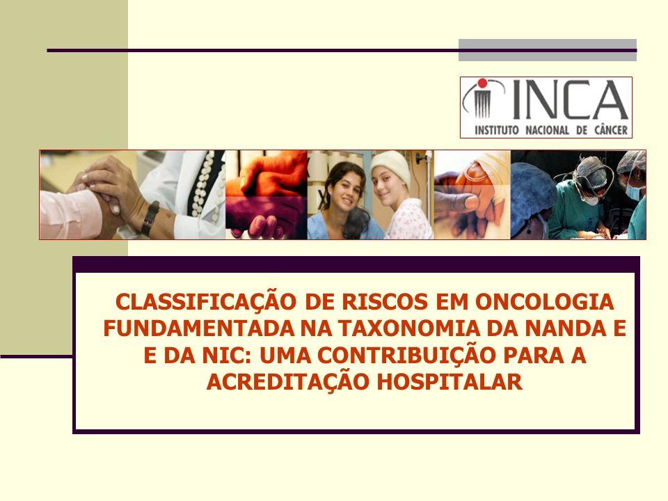 CLASSIFICAÇÃO DE RISCOS EM ONCOLOGIA FUNDAMENTADA NA TAXONOMIA DA NANDA E E DA NIC: UMA CONTRIBUIÇÃO PARA A ACREDITAÇÃO HOSPITALAR