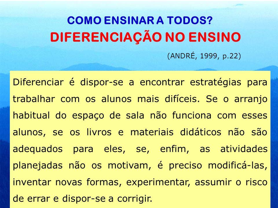 DIFERENCIAÇÃO NO ENSINO (ANDRÉ, 1999, p.22)