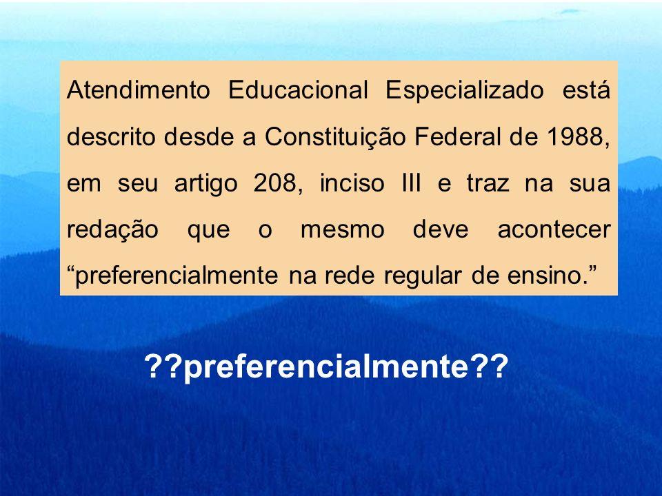 Atendimento Educacional Especializado está descrito desde a Constituição Federal de 1988, em seu artigo 208, inciso III e traz na sua redação que o mesmo deve acontecer preferencialmente na rede regular de ensino.