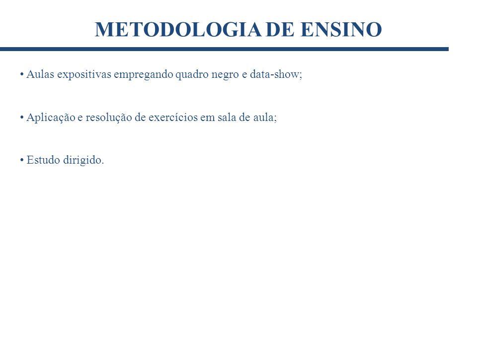METODOLOGIA DE ENSINOAulas expositivas empregando quadro negro e data-show; Aplicação e resolução de exercícios em sala de aula;