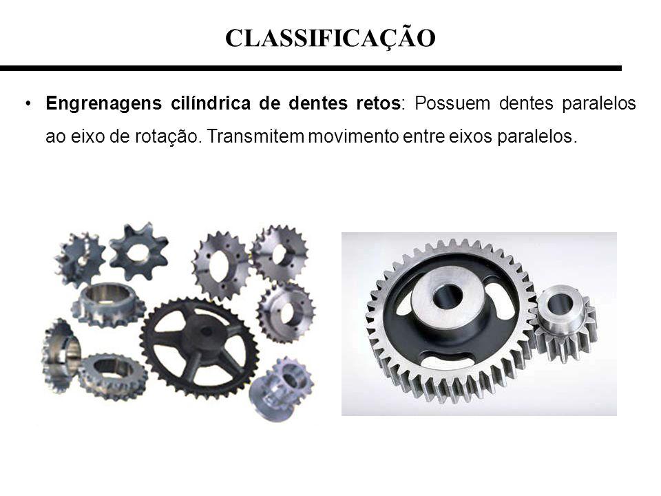 CLASSIFICAÇÃO Engrenagens cilíndrica de dentes retos: Possuem dentes paralelos ao eixo de rotação.