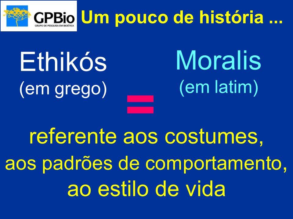 = Moralis Ethikós referente aos costumes, ao estilo de vida