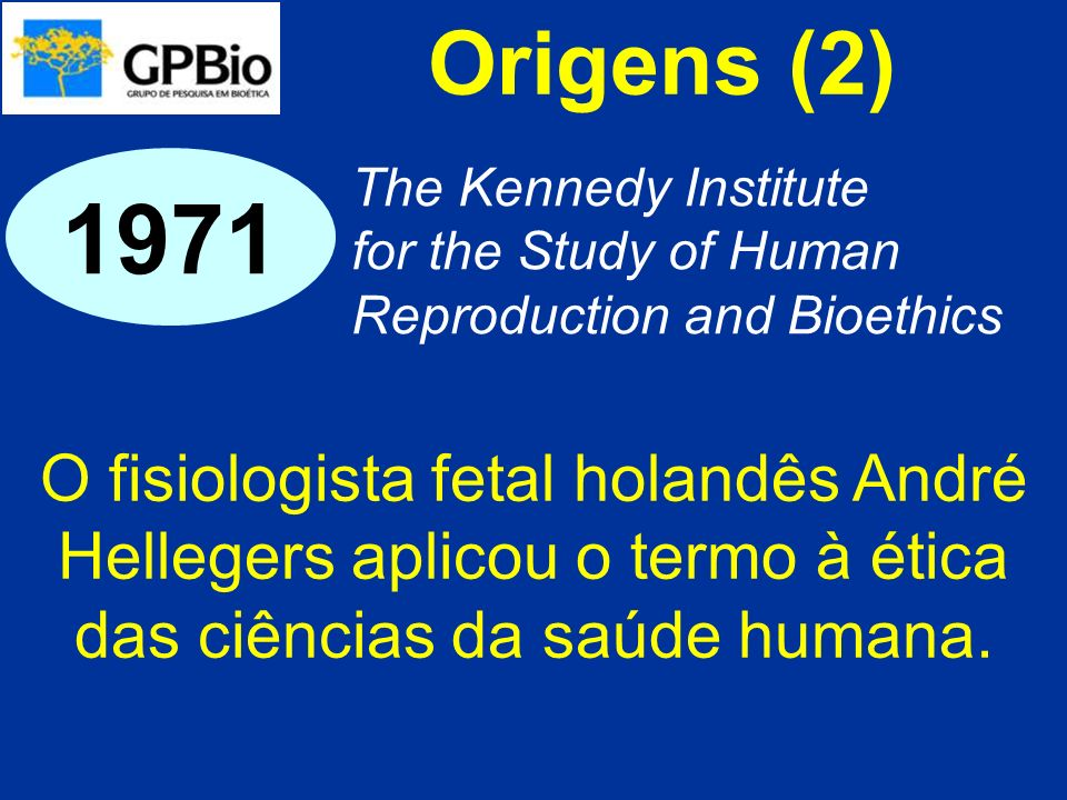 Origens (2) 1971. The Kennedy Institute. for the Study of Human Reproduction and Bioethics.