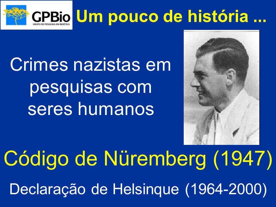 Um pouco de história ... Crimes nazistas em pesquisas com seres humanos. Código de Nüremberg (1947)