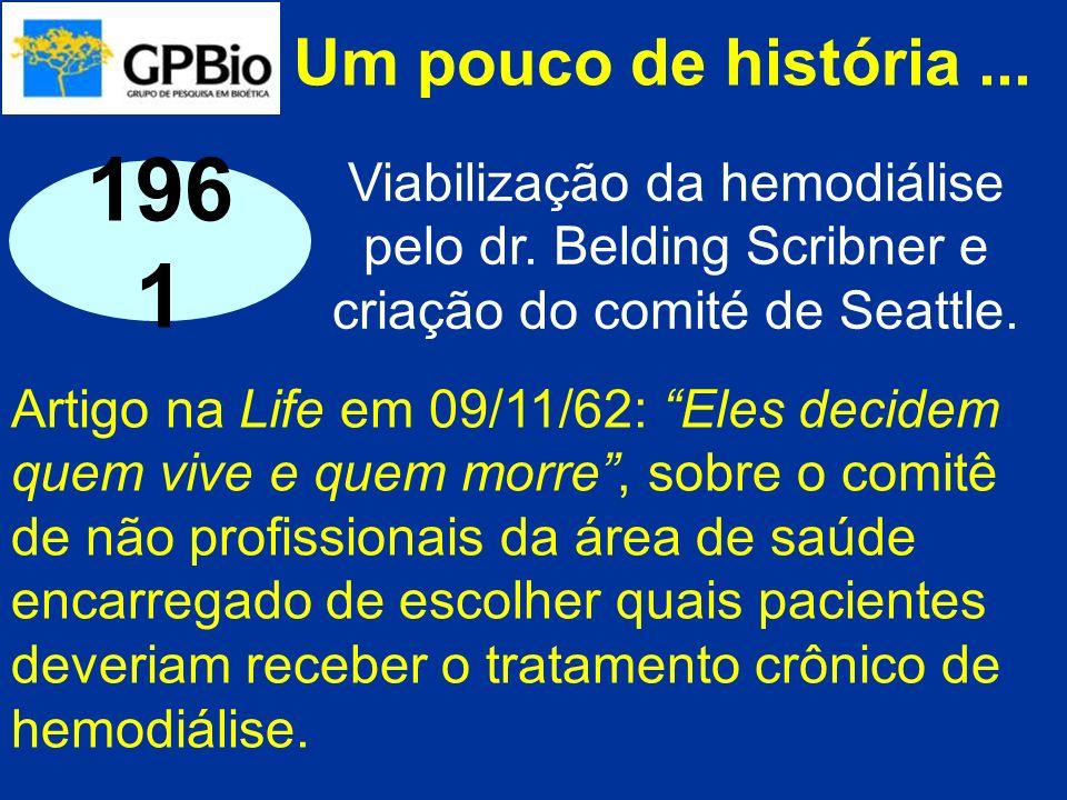 Um pouco de história ... Viabilização da hemodiálise pelo dr. Belding Scribner e criação do comité de Seattle.