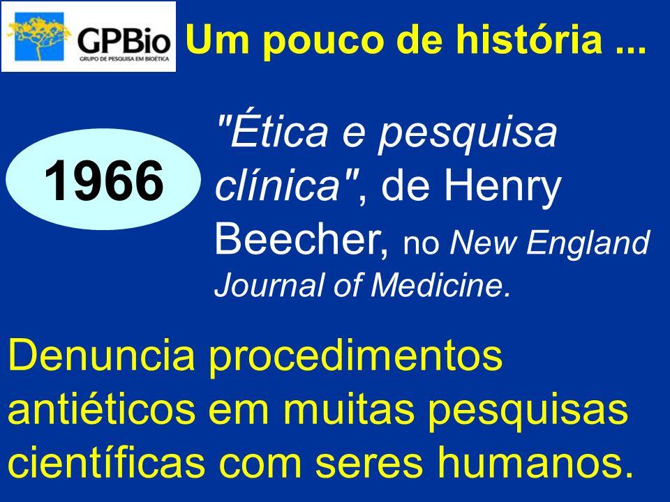 Um pouco de história ... Ética e pesquisa clínica , de Henry Beecher, no New England Journal of Medicine.