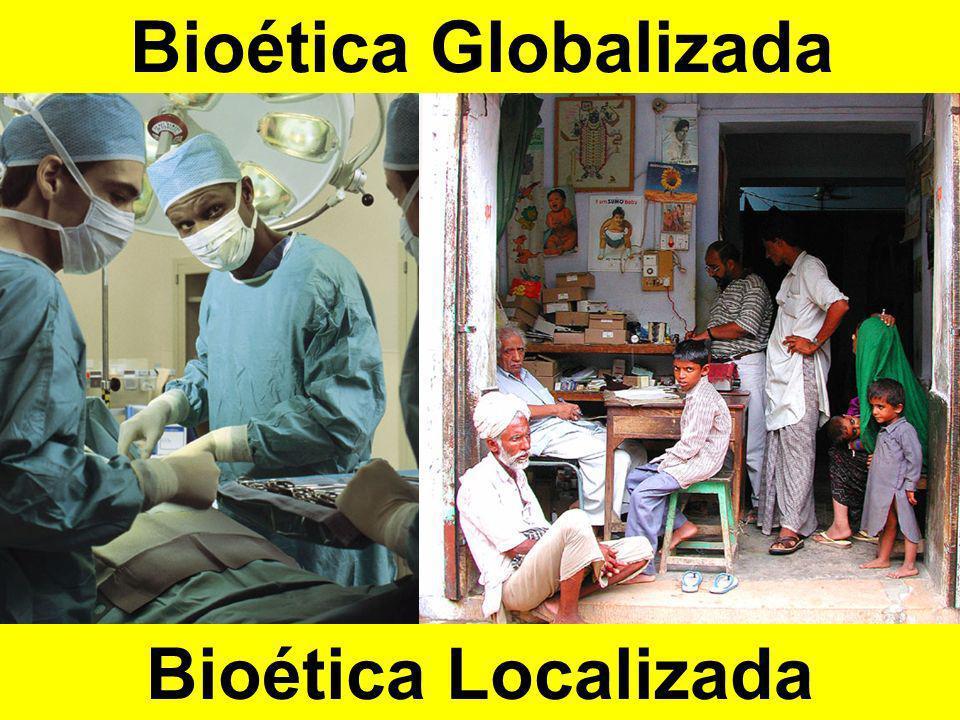 Bioética Globalizada Bioética Localizada