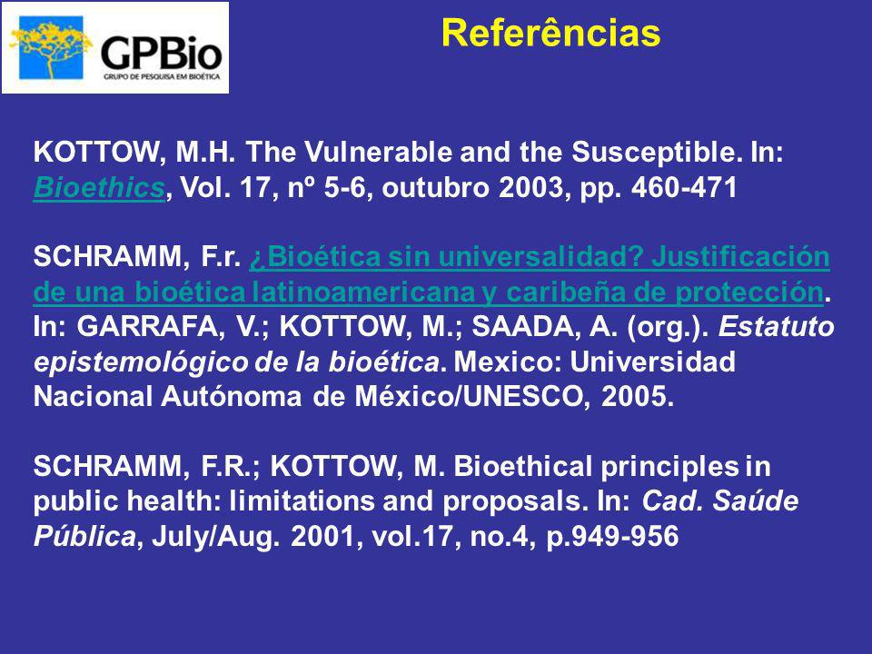 ReferênciasKOTTOW, M.H. The Vulnerable and the Susceptible. In: Bioethics, Vol. 17, nº 5-6, outubro 2003, pp. 460-471.