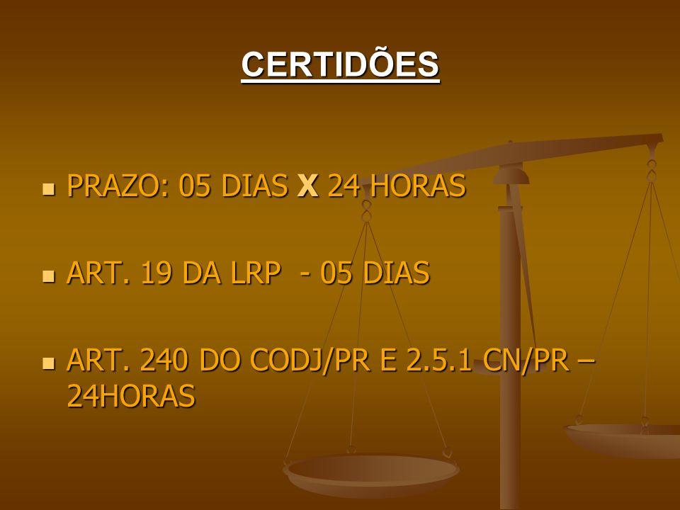 CERTIDÕES PRAZO: 05 DIAS X 24 HORAS ART. 19 DA LRP - 05 DIAS