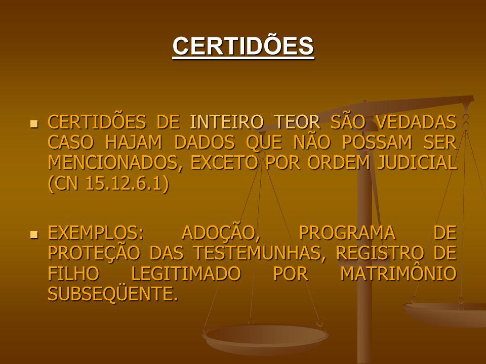 CERTIDÕESCERTIDÕES DE INTEIRO TEOR SÃO VEDADAS CASO HAJAM DADOS QUE NÃO POSSAM SER MENCIONADOS, EXCETO POR ORDEM JUDICIAL (CN 15.12.6.1)