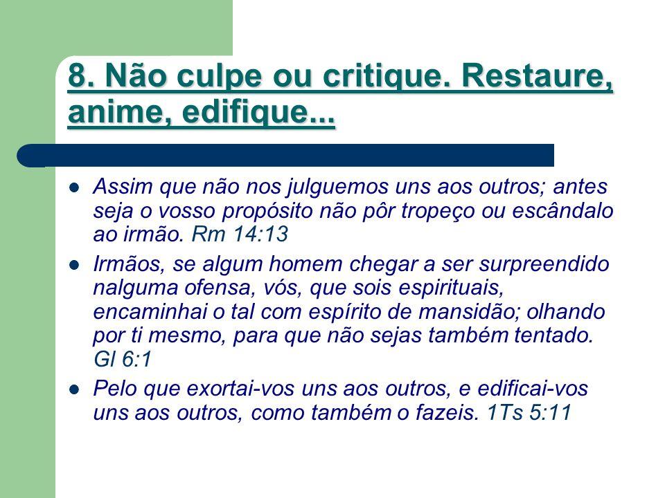 8. Não culpe ou critique. Restaure, anime, edifique...