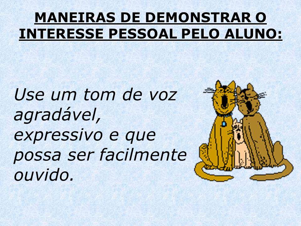 MANEIRAS DE DEMONSTRAR O INTERESSE PESSOAL PELO ALUNO: