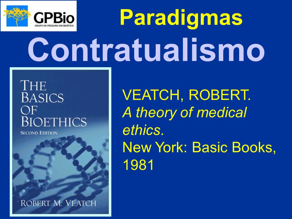 Contratualismo Paradigmas VEATCH, ROBERT. A theory of medical ethics.