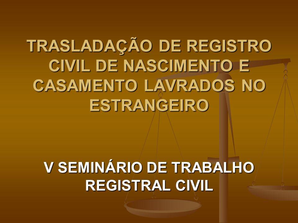TRASLADAÇÃO DE REGISTRO CIVIL DE NASCIMENTO E CASAMENTO LAVRADOS NO ESTRANGEIRO V SEMINÁRIO DE TRABALHO REGISTRAL CIVIL