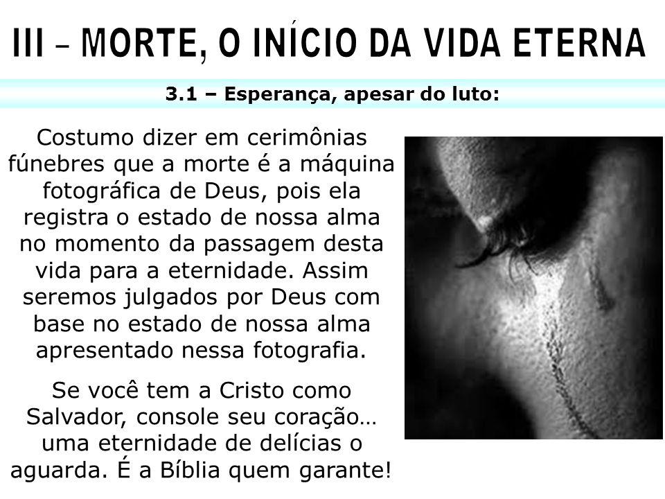 III – MORTE, O INÍCIO DA VIDA ETERNA 3.1 – Esperança, apesar do luto: