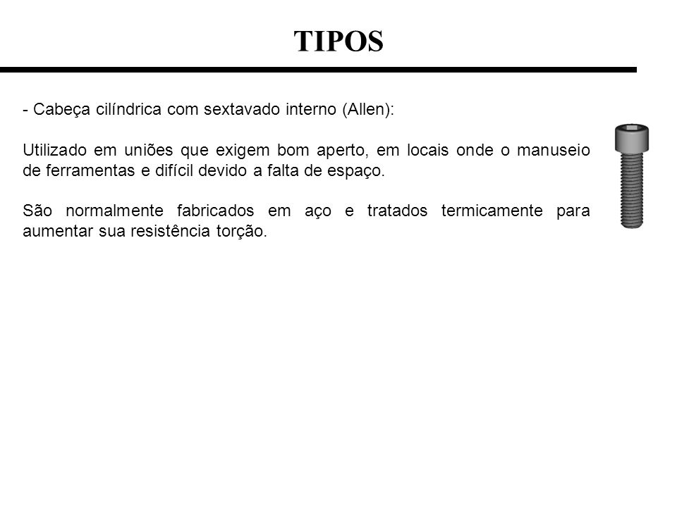 TIPOS - Cabeça cilíndrica com sextavado interno (Allen):