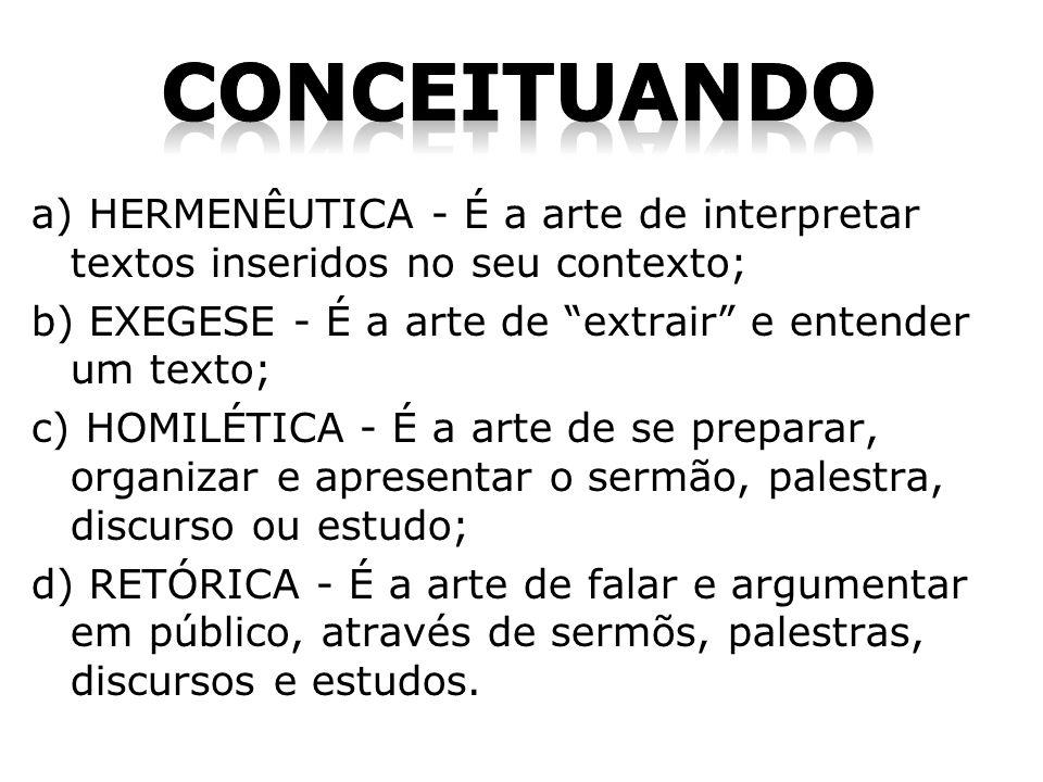 conceituando a) HERMENÊUTICA - É a arte de interpretar textos inseridos no seu contexto; b) EXEGESE - É a arte de extrair e entender um texto;