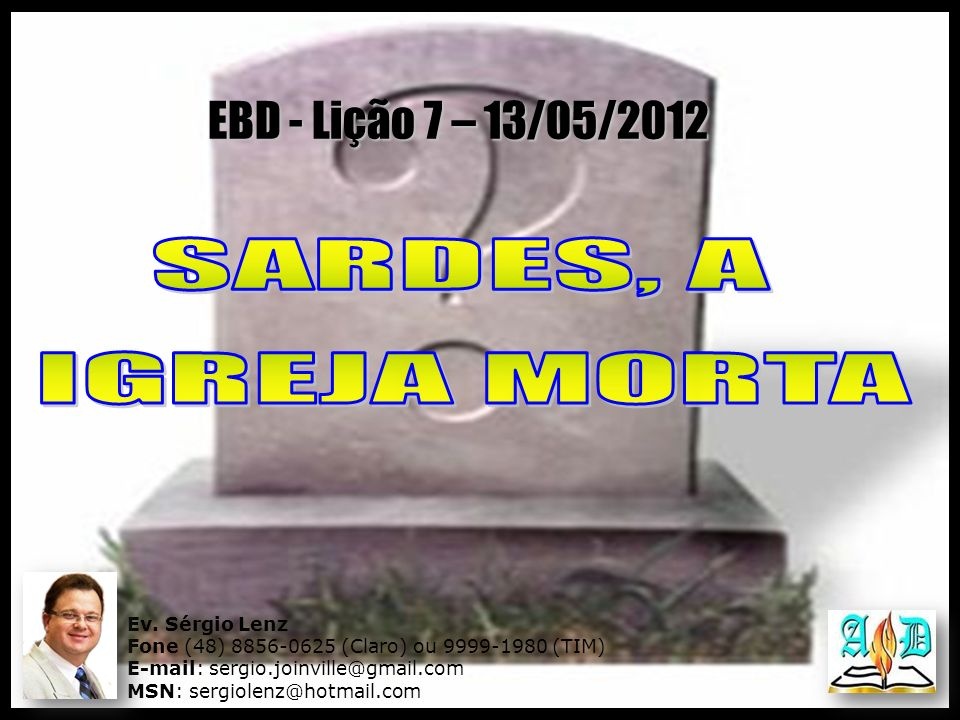 EBD - Lição 7 – 13/05/2012 SARDES, A IGREJA MORTA Ev. Sérgio Lenz