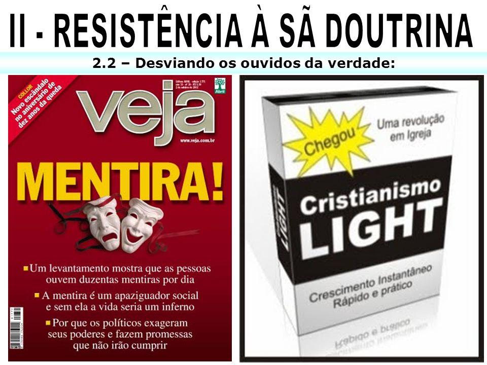 II - RESISTÊNCIA À SÃ DOUTRINA 2.2 – Desviando os ouvidos da verdade: