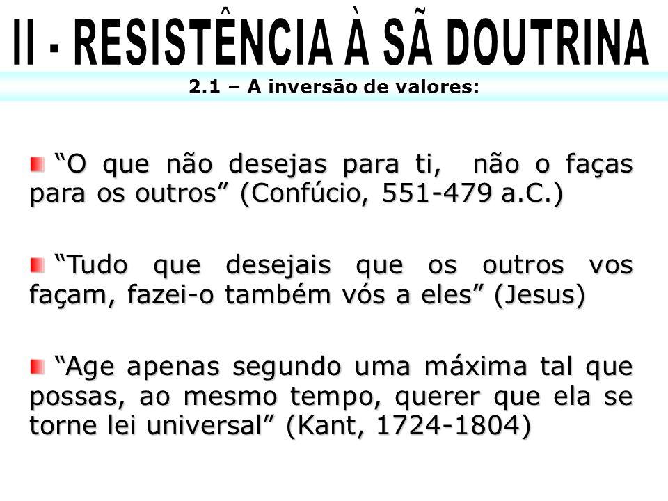 II - RESISTÊNCIA À SÃ DOUTRINA 2.1 – A inversão de valores: