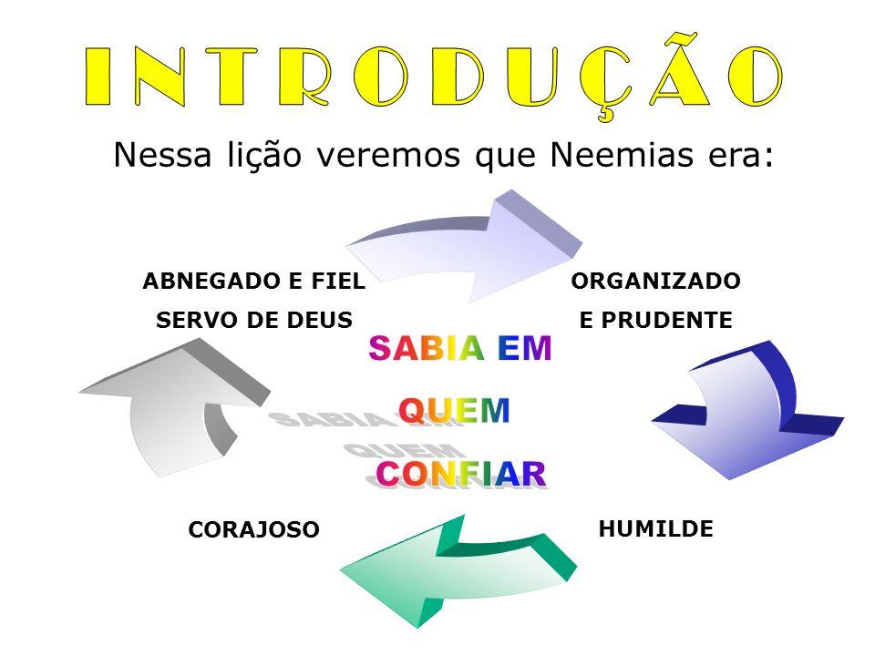 Nessa lição veremos que Neemias era: