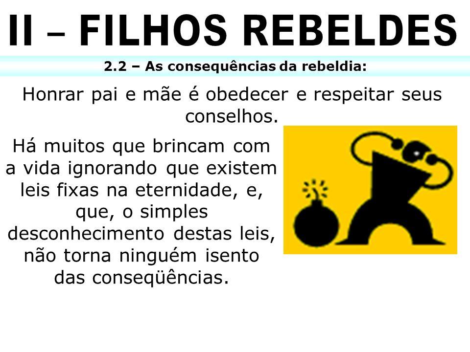 2.2 – As consequências da rebeldia: