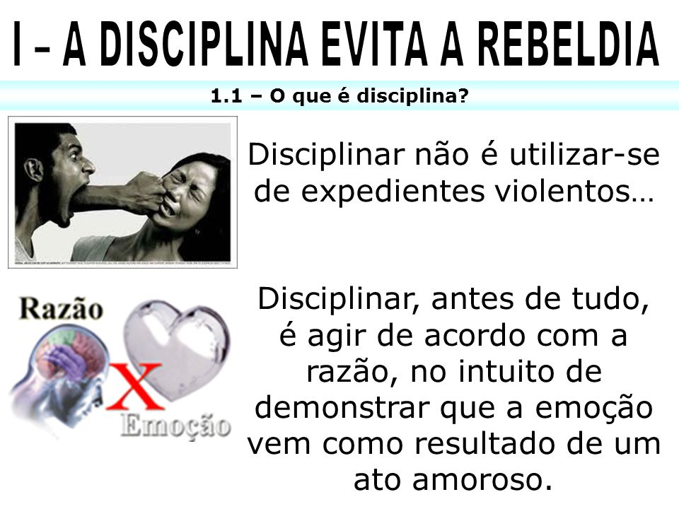 I – A DISCIPLINA EVITA A REBELDIA