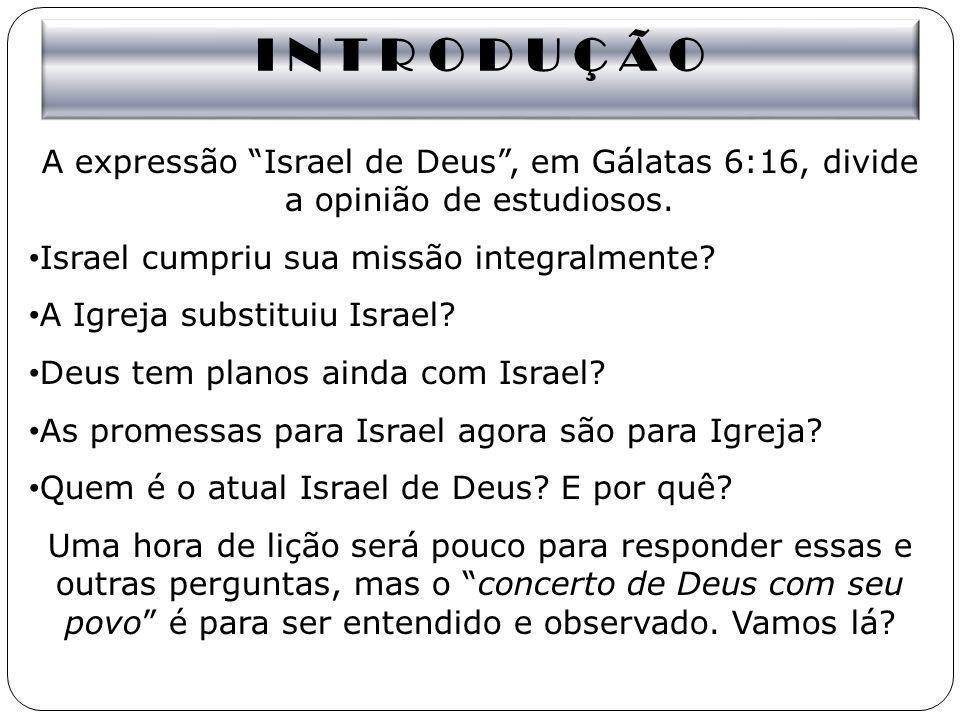 I N T R O D U Ç Ã O A expressão Israel de Deus , em Gálatas 6:16, divide a opinião de estudiosos. Israel cumpriu sua missão integralmente