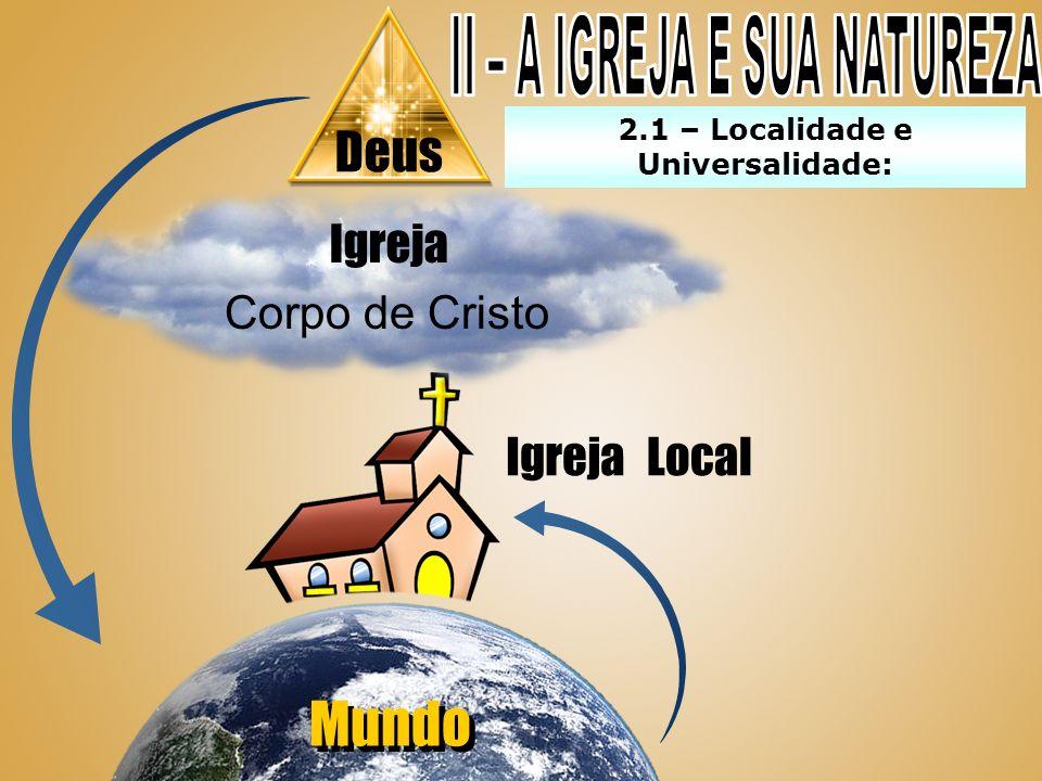 II – A IGREJA E SUA NATUREZA 2.1 – Localidade e Universalidade: