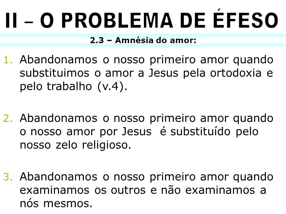 II – O PROBLEMA DE ÉFESO 2.3 – Amnésia do amor: