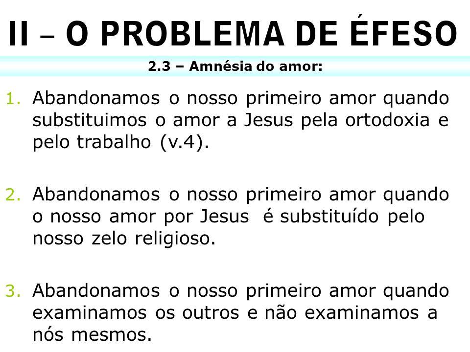 II – O PROBLEMA DE ÉFESO2.3 – Amnésia do amor: