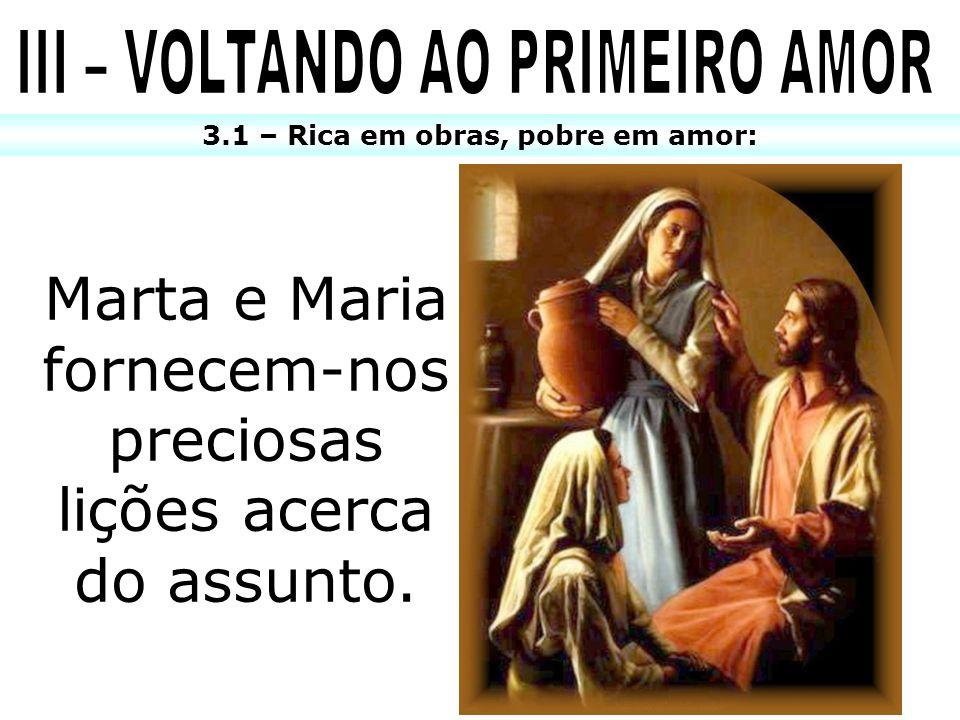 III – VOLTANDO AO PRIMEIRO AMOR 3.1 – Rica em obras, pobre em amor: