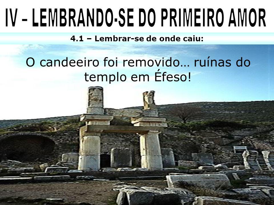 IV – LEMBRANDO-SE DO PRIMEIRO AMOR 4.1 – Lembrar-se de onde caiu: