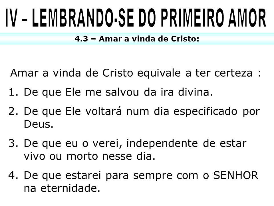 IV – LEMBRANDO-SE DO PRIMEIRO AMOR 4.3 – Amar a vinda de Cristo:
