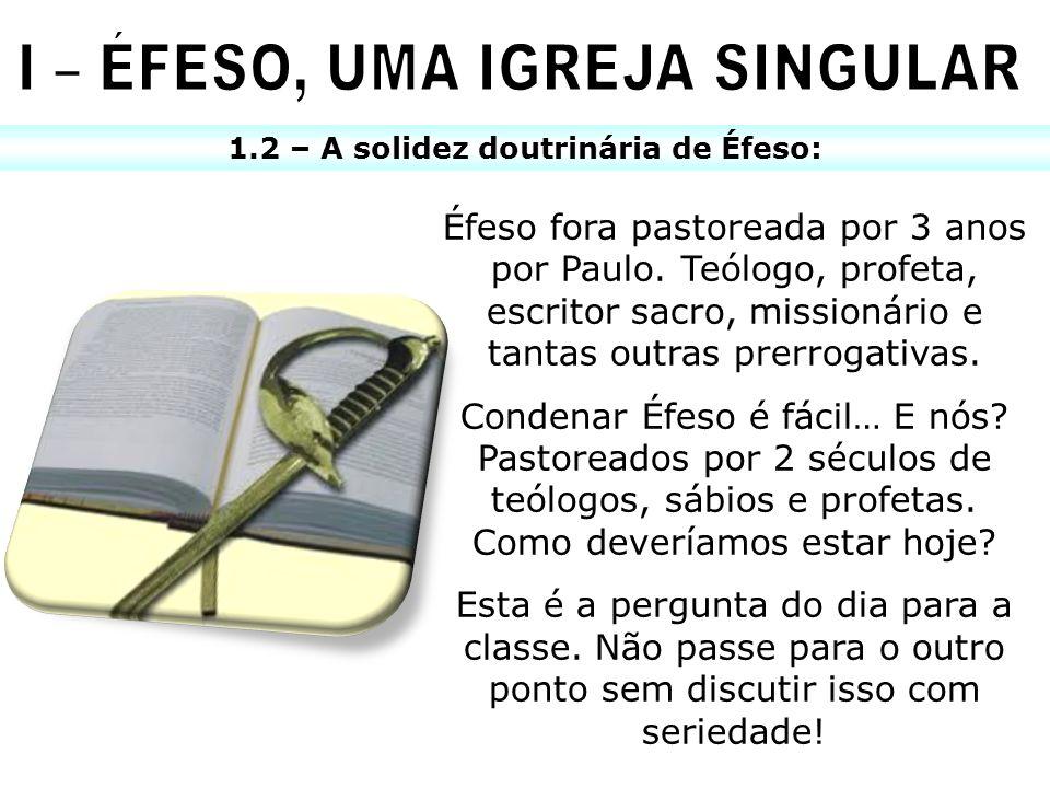 I – ÉFESO, UMA IGREJA SINGULAR 1.2 – A solidez doutrinária de Éfeso: