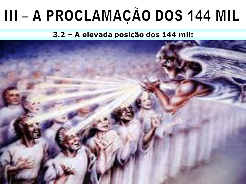 III – A PROCLAMAÇÃO DOS 144 MIL 3.2 – A elevada posição dos 144 mil: