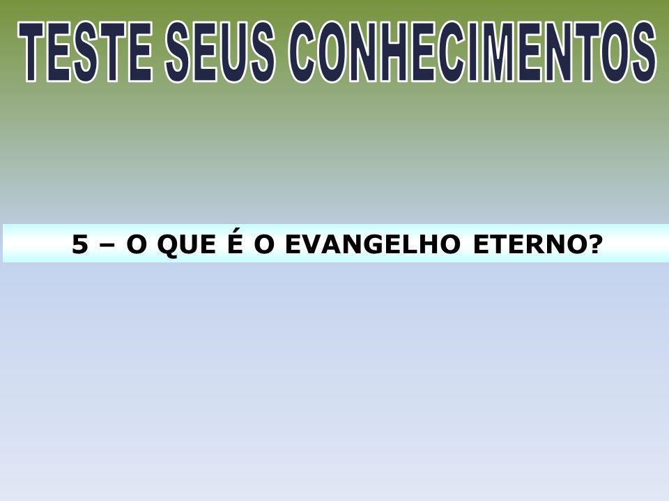 TESTE SEUS CONHECIMENTOS 5 – O QUE É O EVANGELHO ETERNO