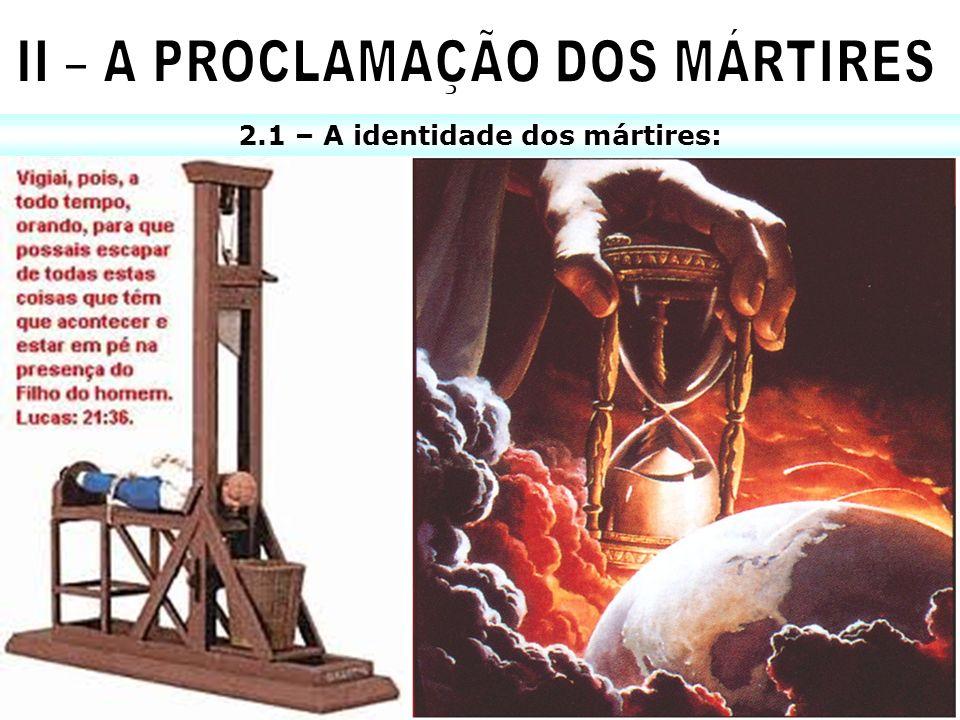 II – A PROCLAMAÇÃO DOS MÁRTIRES 2.1 – A identidade dos mártires: