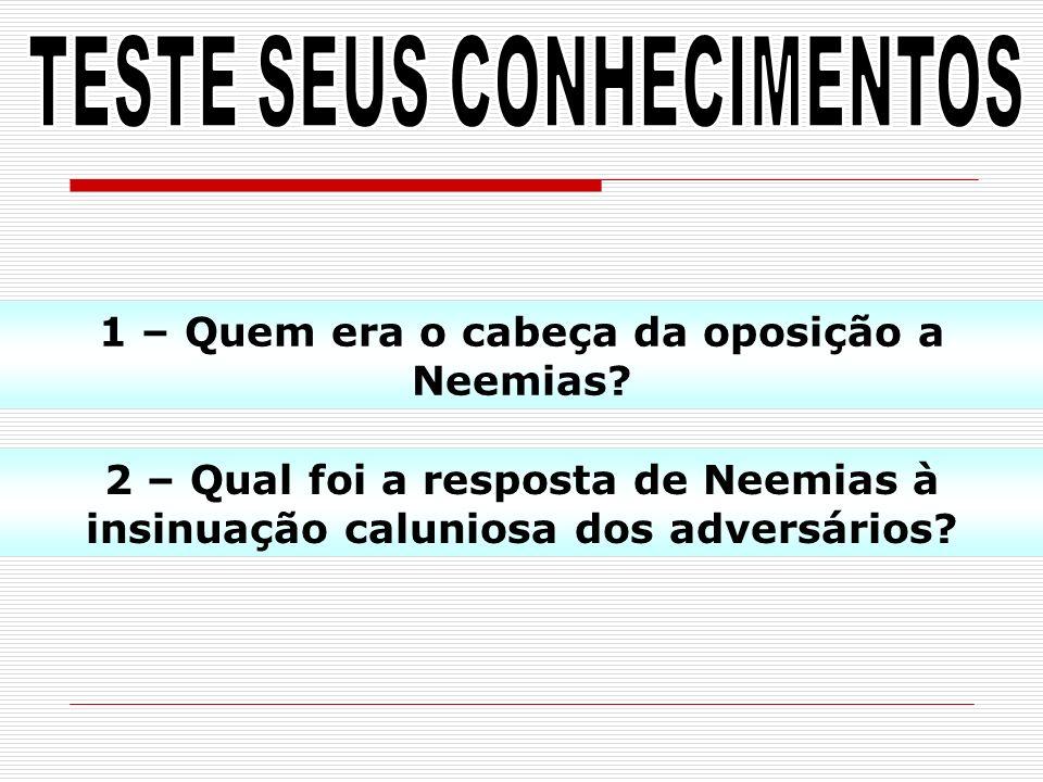 TESTE SEUS CONHECIMENTOS 1 – Quem era o cabeça da oposição a Neemias