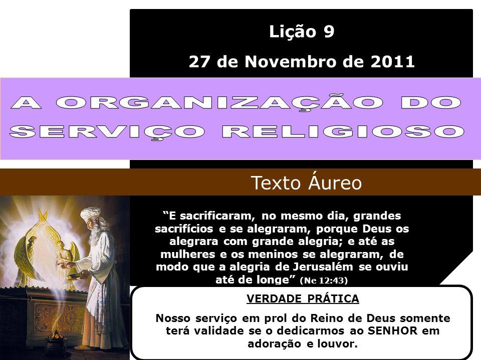A ORGANIZAÇÃO DO SERVIÇO RELIGIOSO Texto Áureo Lição 9