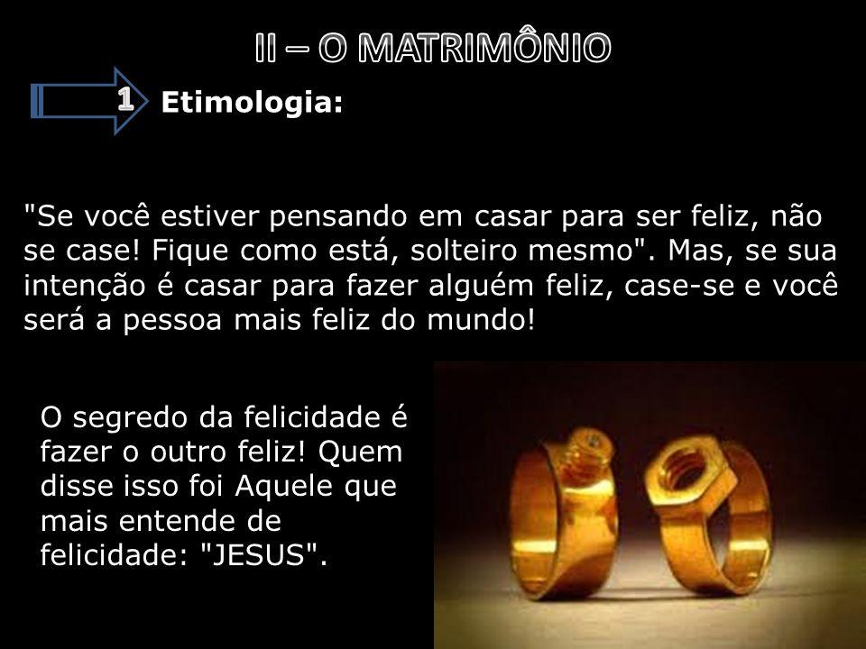 II – O MATRIMÔNIO 1 Etimologia:
