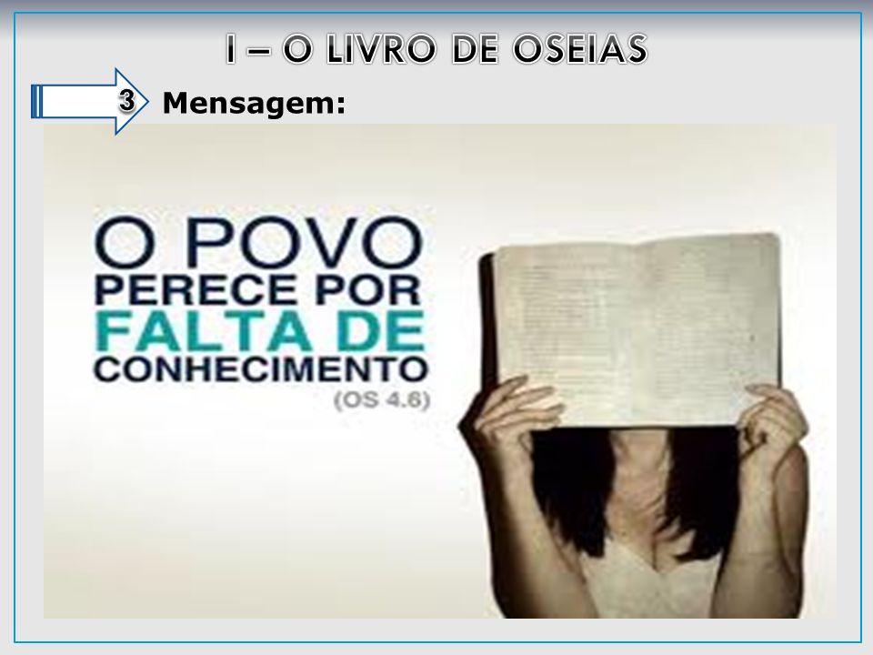 I – O LIVRO DE OSEIAS 3 Mensagem: